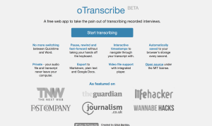 Otranscribe is a web app for transcribing recorded interviews. It was developed by Elliot Bentley.